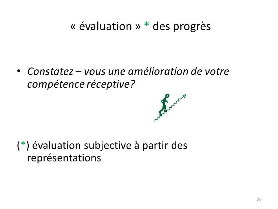 « évaluation » * des progrès