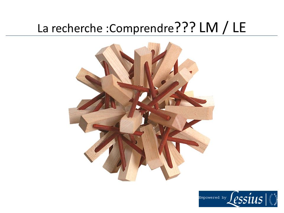 La recherche :Comprendre LM / LE