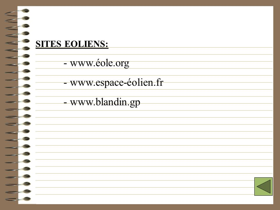 SITES EOLIENS: - www.éole.org - www.espace-éolien.fr - www.blandin.gp