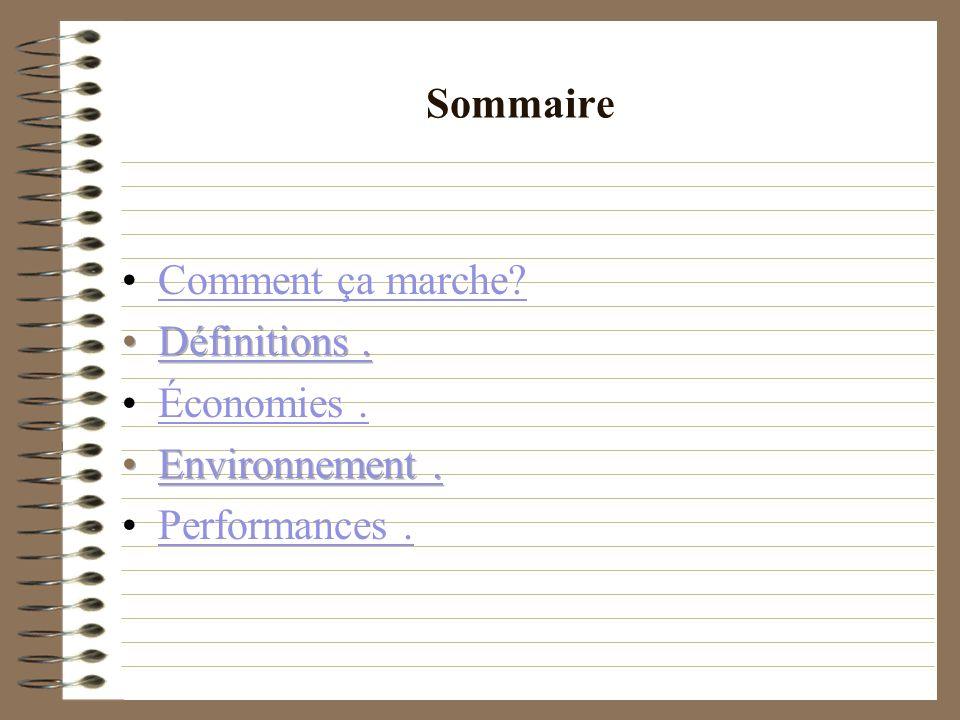 Sommaire Comment ça marche Définitions . Économies . Environnement . Performances .