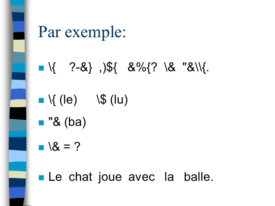 Par exemple: \{ -&} ,)${ &%{ \& &\\{. \{ (le) \$ (lu) & (ba)