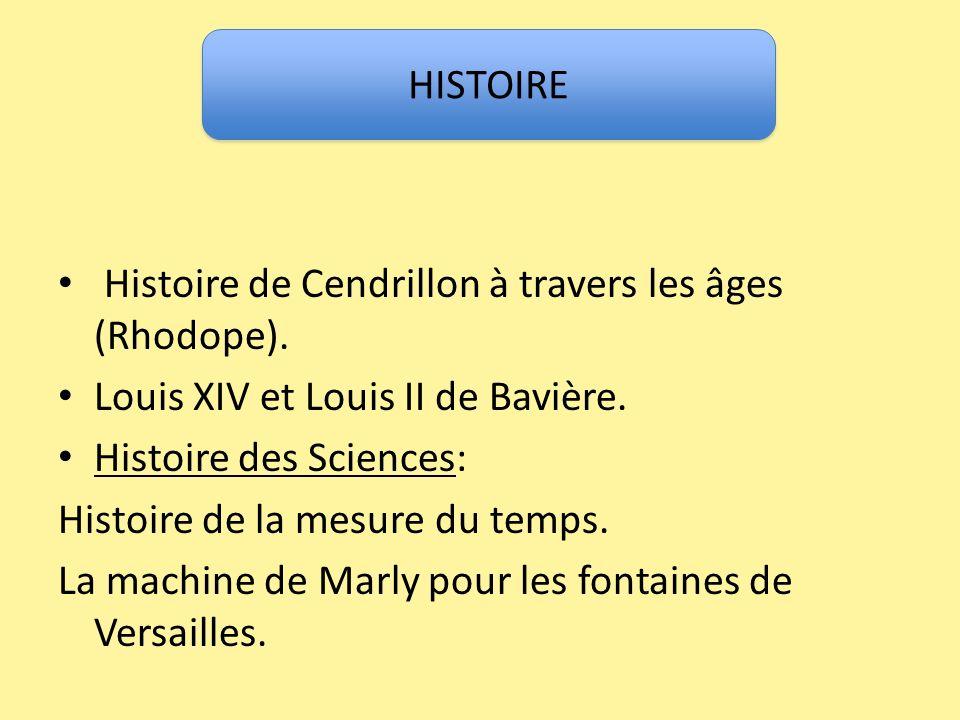 HISTOIRE Histoire de Cendrillon à travers les âges (Rhodope). Louis XIV et Louis II de Bavière. Histoire des Sciences: