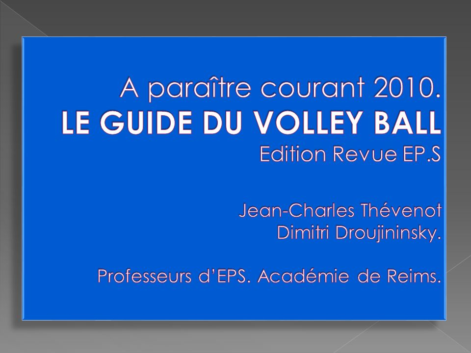 A paraître courant 2010. LE GUIDE DU VOLLEY BALL Edition Revue EP