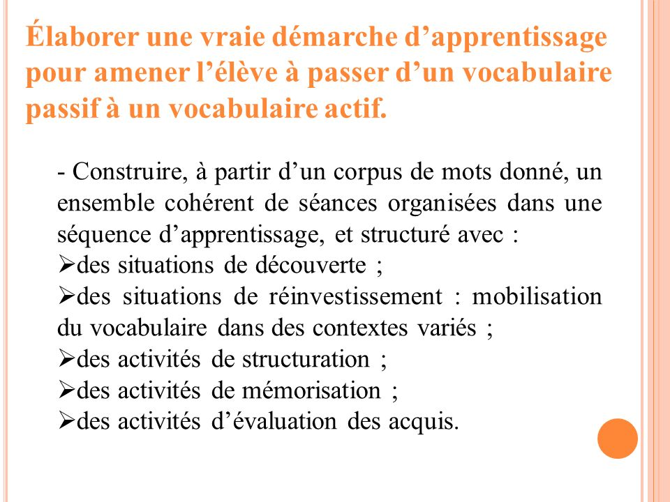 Élaborer une vraie démarche d'apprentissage pour amener l'élève à passer d'un vocabulaire passif à un vocabulaire actif.