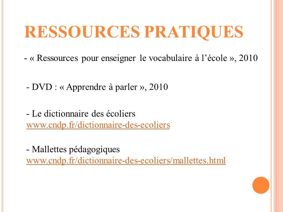 RESSOURCES PRATIQUES - « Ressources pour enseigner le vocabulaire à l'école », 2010. - DVD : « Apprendre à parler », 2010.