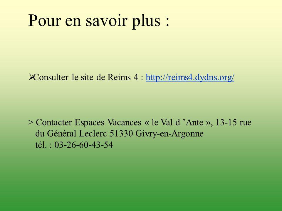 Pour en savoir plus : Consulter le site de Reims 4 : http://reims4.dydns.org/ > Contacter Espaces Vacances « le Val d 'Ante », 13-15 rue.