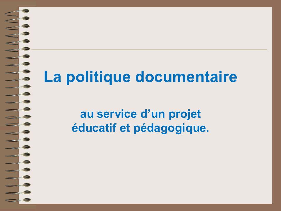 La politique documentaire au service d'un projet éducatif et pédagogique.
