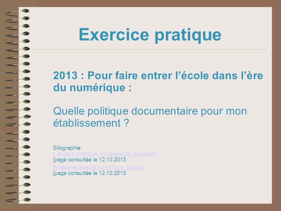 Exercice pratique 2013 : Pour faire entrer l'école dans l'ère du numérique : Quelle politique documentaire pour mon établissement