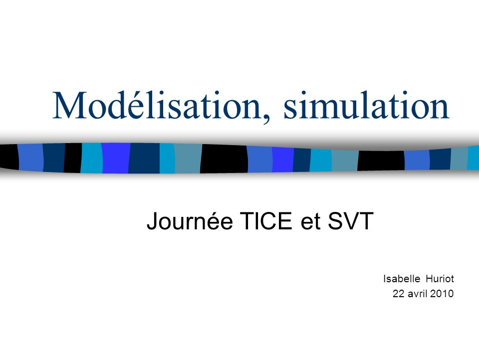 Modélisation, simulation