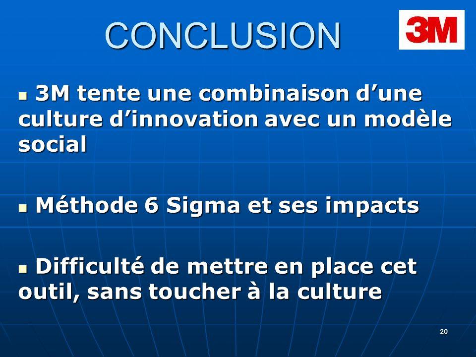 CONCLUSION 3M tente une combinaison d'une culture d'innovation avec un modèle social. Méthode 6 Sigma et ses impacts.