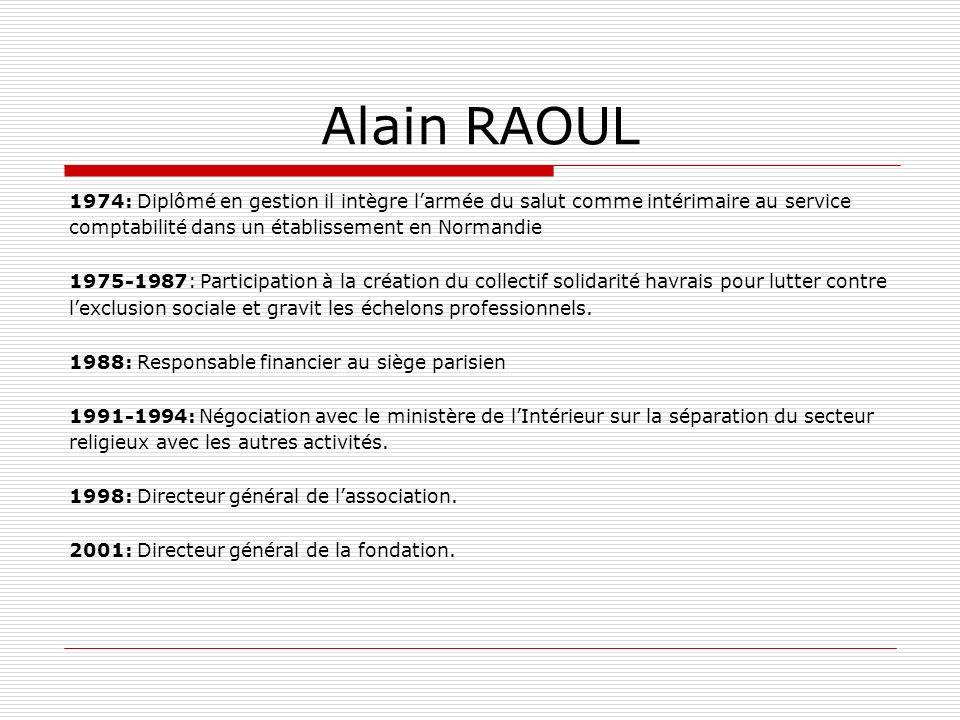 Alain RAOUL 1974: Diplômé en gestion il intègre l'armée du salut comme intérimaire au service. comptabilité dans un établissement en Normandie.