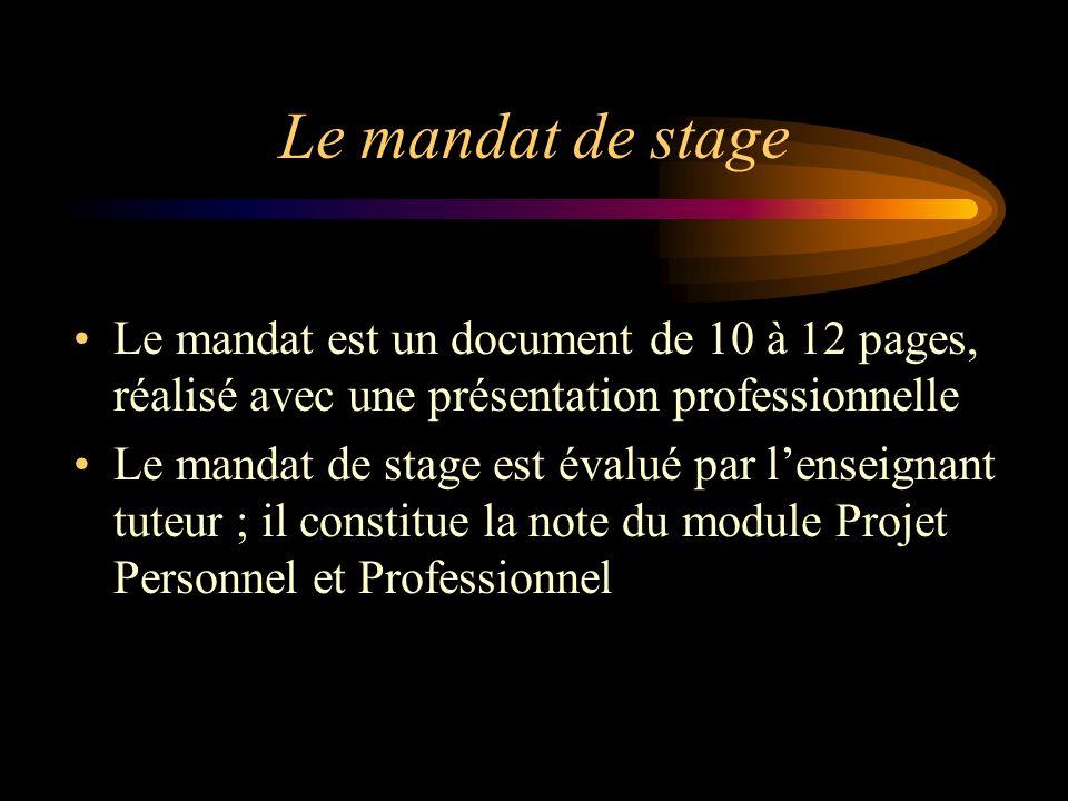 Le mandat de stage Le mandat est un document de 10 à 12 pages, réalisé avec une présentation professionnelle.