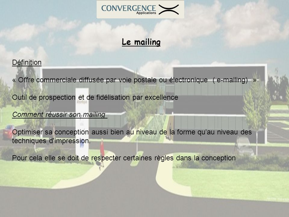 Le mailing Définition. « Offre commerciale diffusée par voie postale ou électronique ( e-mailing) »