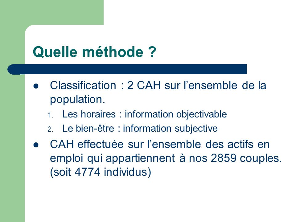 Quelle méthode Classification : 2 CAH sur l'ensemble de la population. Les horaires : information objectivable.
