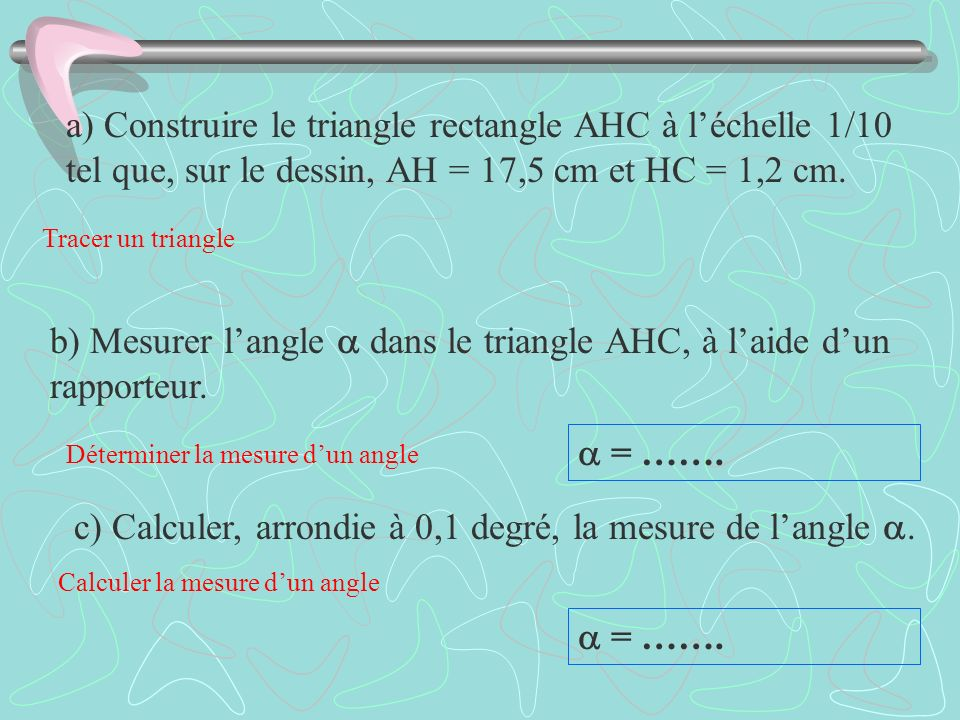 b) Mesurer l'angle  dans le triangle AHC, à l'aide d'un rapporteur.