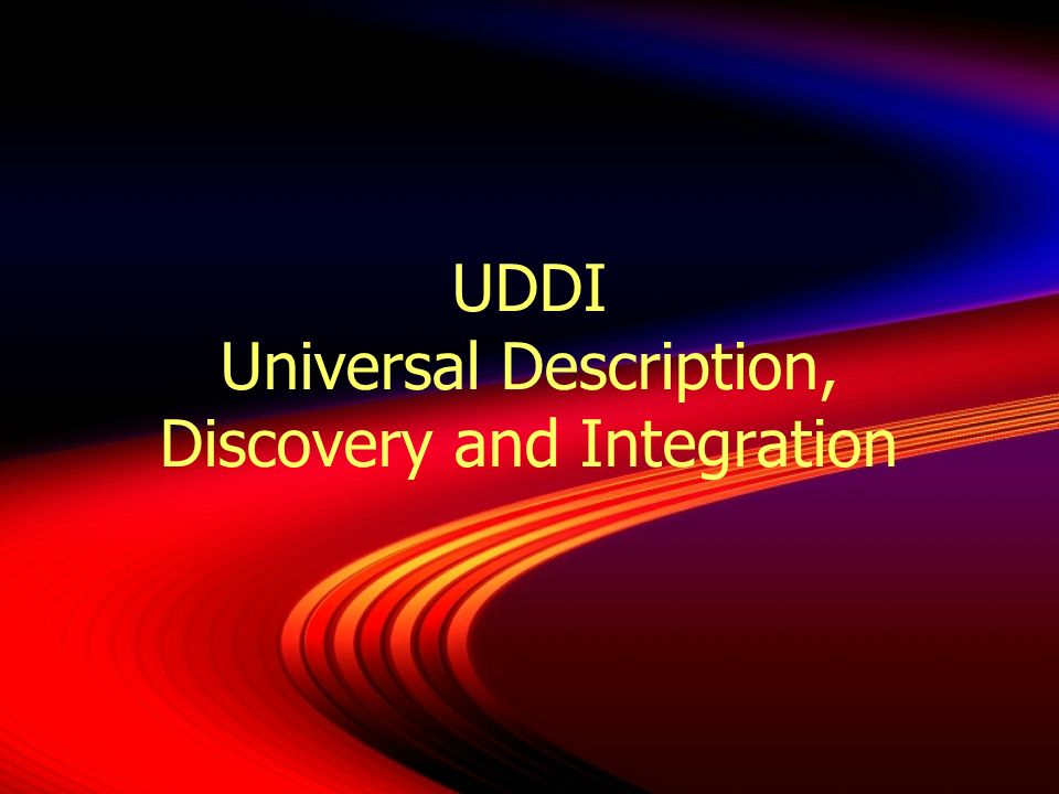 UDDI Universal Description, Discovery and Integration