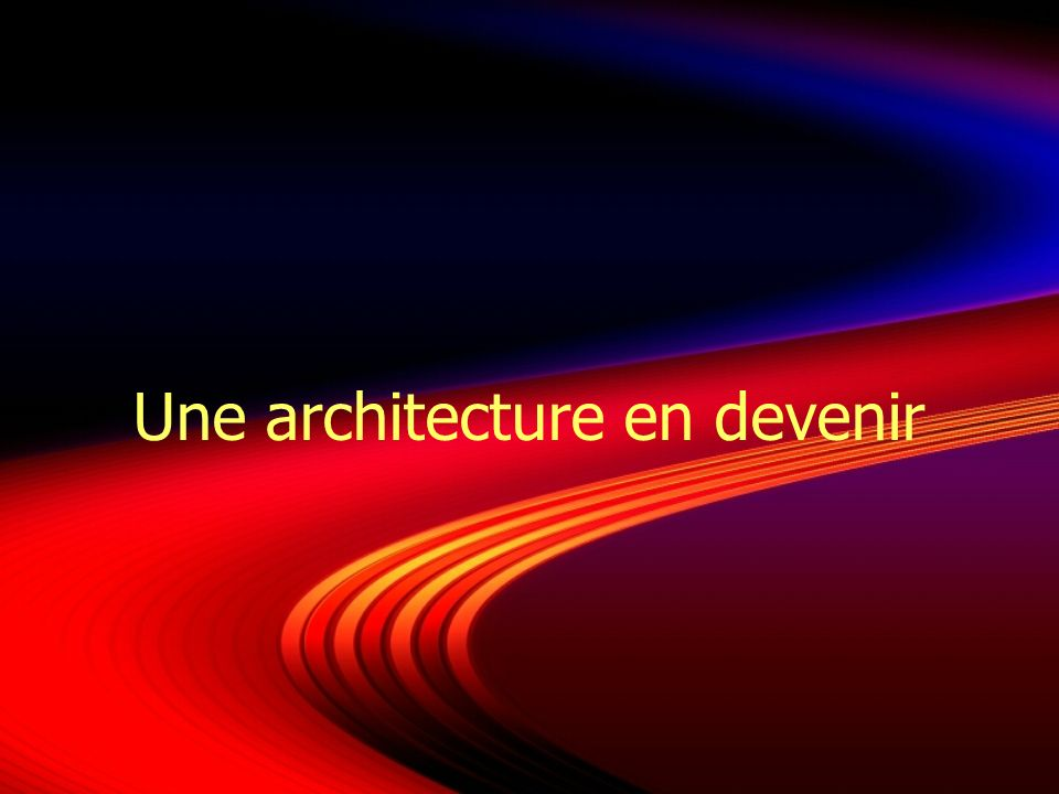 Une architecture en devenir