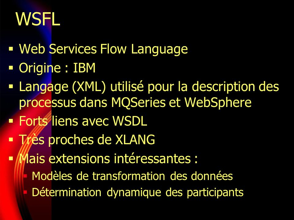 WSFL Web Services Flow Language Origine : IBM