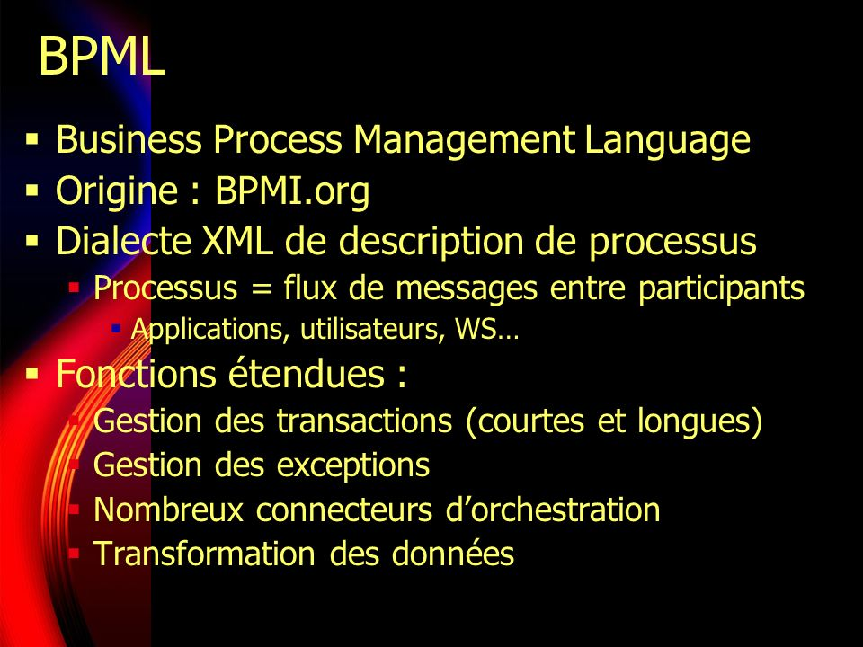 BPML Business Process Management Language Origine : BPMI.org