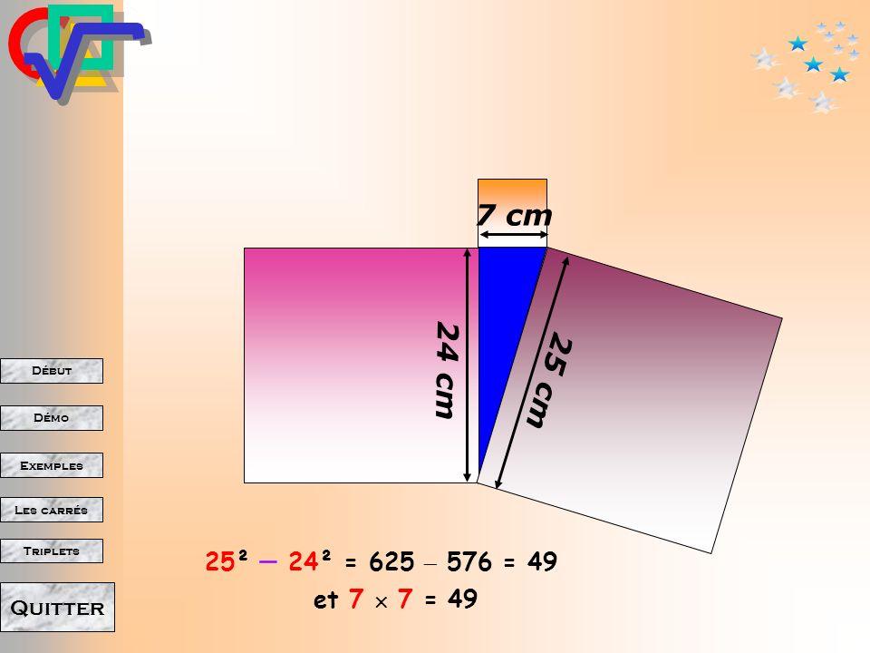 7 cm 24 cm 25 cm 25²  24² = 625  576 = 49 et 7  7 = 49