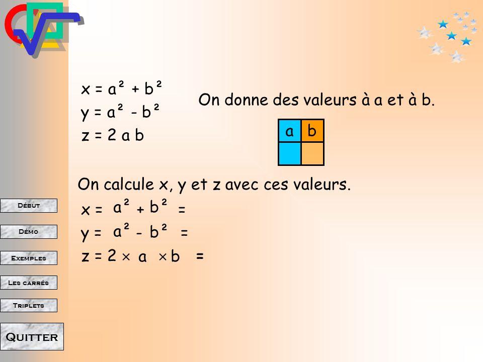 x = a² + b² y = a² - b². z = 2 a b. On donne des valeurs à a et à b. a. b. On calcule x, y et z avec ces valeurs.