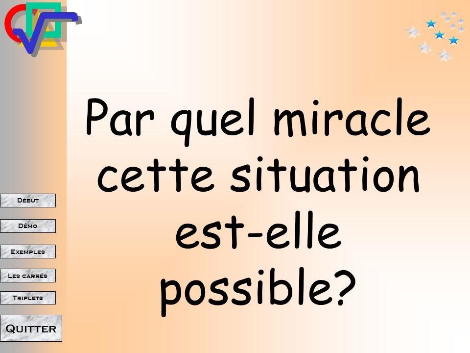 Par quel miracle cette situation est-elle possible