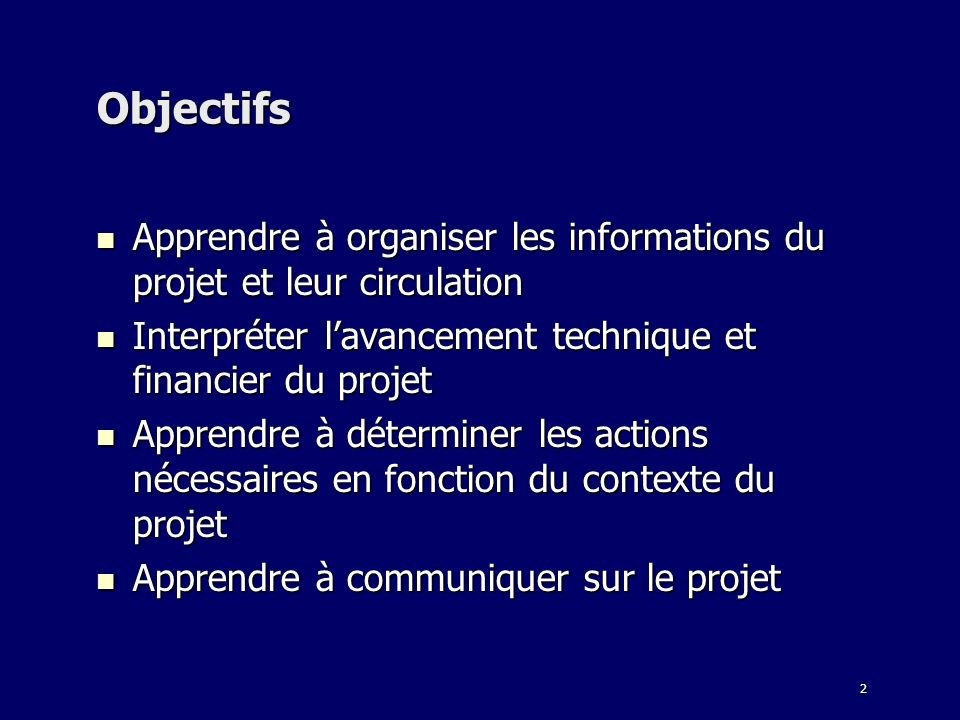 Objectifs Apprendre à organiser les informations du projet et leur circulation. Interpréter l'avancement technique et financier du projet.