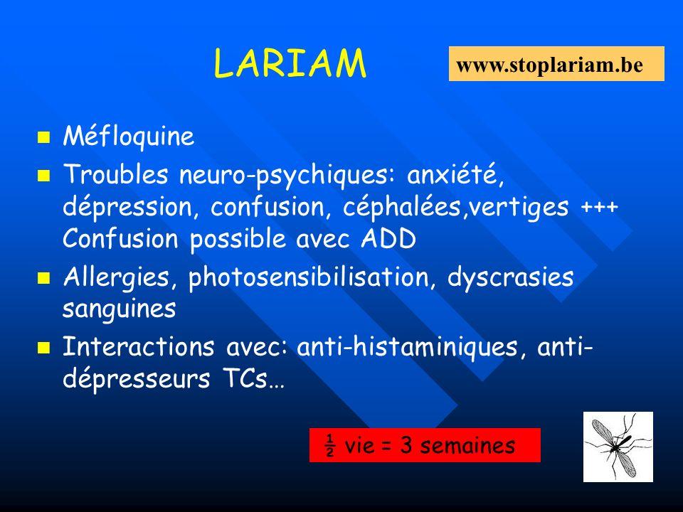 LARIAM www.stoplariam.be. Méfloquine. Troubles neuro-psychiques: anxiété, dépression, confusion, céphalées,vertiges +++ Confusion possible avec ADD.