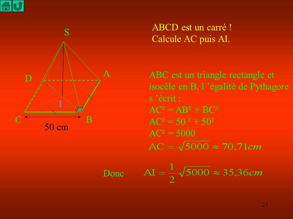 ABCD est un carré ! Calcule AC puis AI. S. A. ABC est un triangle rectangle et isocèle en B, l 'égalité de Pythagore s 'écrit :