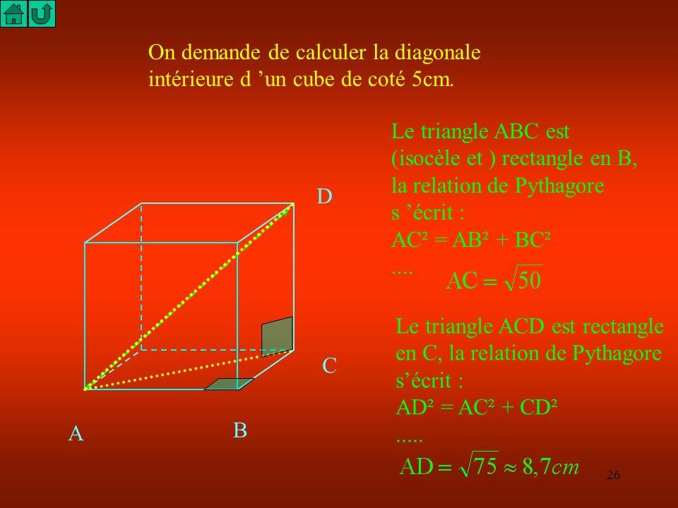 On demande de calculer la diagonale intérieure d 'un cube de coté 5cm.