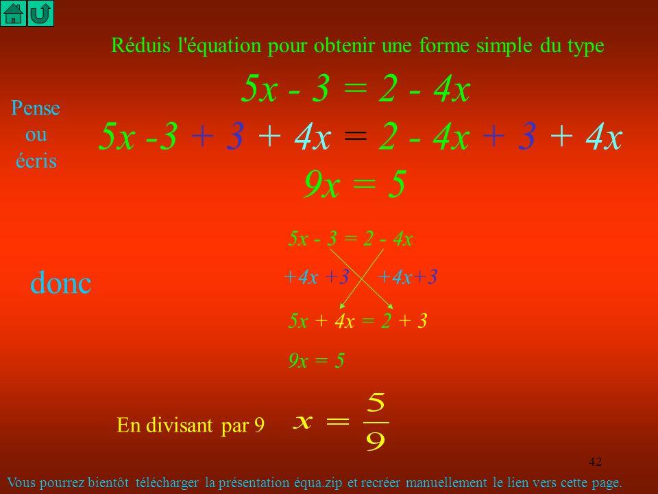 5x - 3 = 2 - 4x 5x -3 + 3 + 4x = 2 - 4x + 3 + 4x 9x = 5 donc