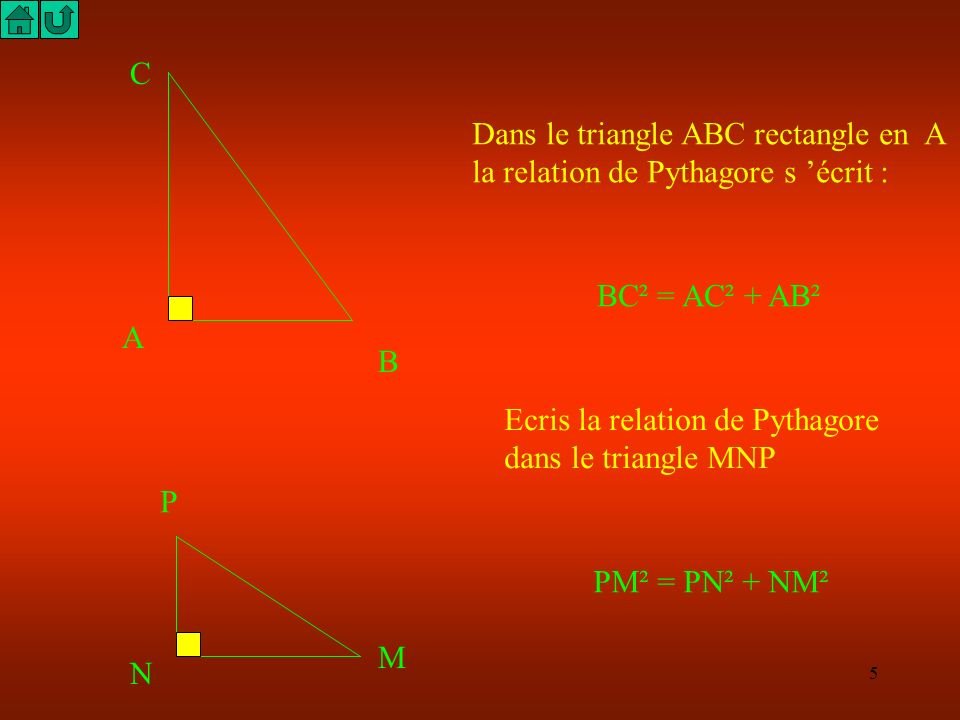 C Dans le triangle ABC rectangle en A. la relation de Pythagore s 'écrit : BC² = AC² + AB². A. B.
