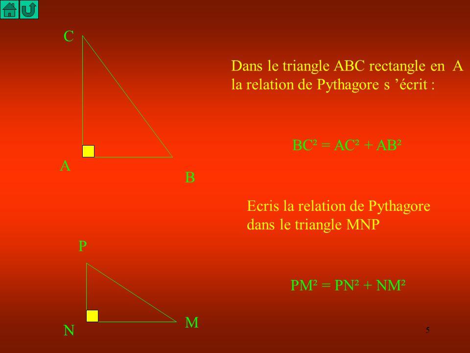 C Dans le triangle ABC rectangle en A. la relation de Pythagore s 'écrit : BC² = AC² + AB². A. B.