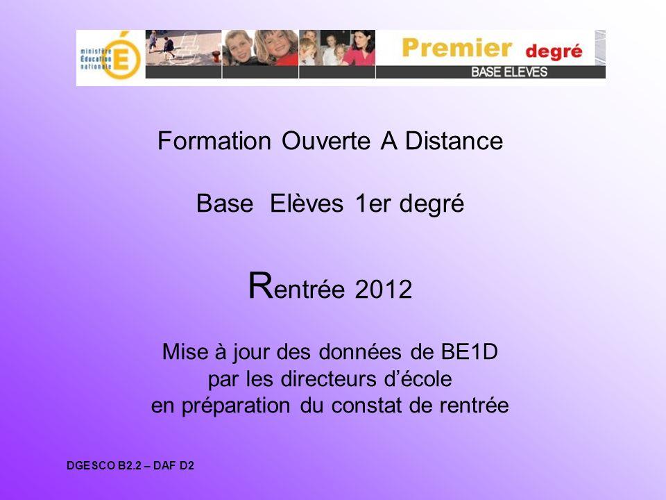 Formation Ouverte A Distance Base Elèves 1er degré Rentrée 2012 Mise à jour des données de BE1D par les directeurs d'école en préparation du constat de rentrée