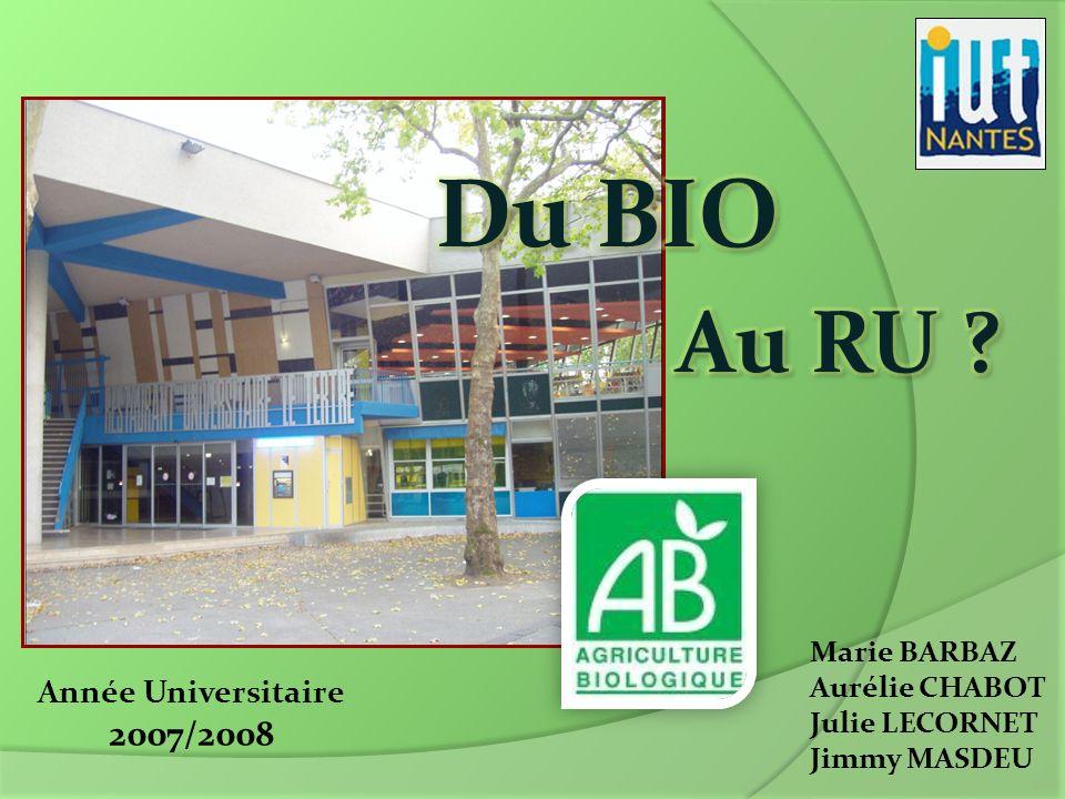 Du BIO Au RU 2007/2008 Année Universitaire Marie BARBAZ