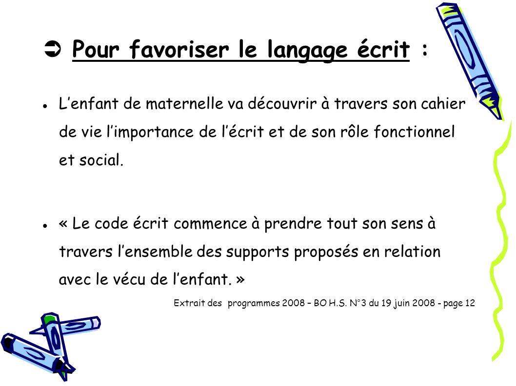  Pour favoriser le langage écrit :