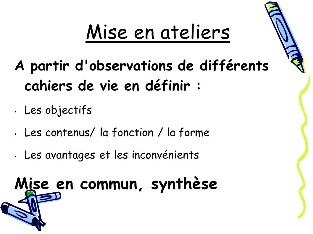 Mise en ateliers Mise en commun, synthèse