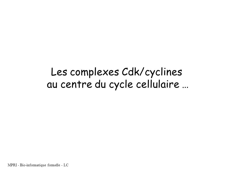 Les complexes Cdk/cyclines au centre du cycle cellulaire …