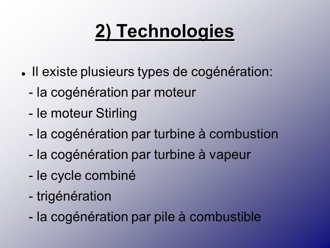 2) Technologies Il existe plusieurs types de cogénération: