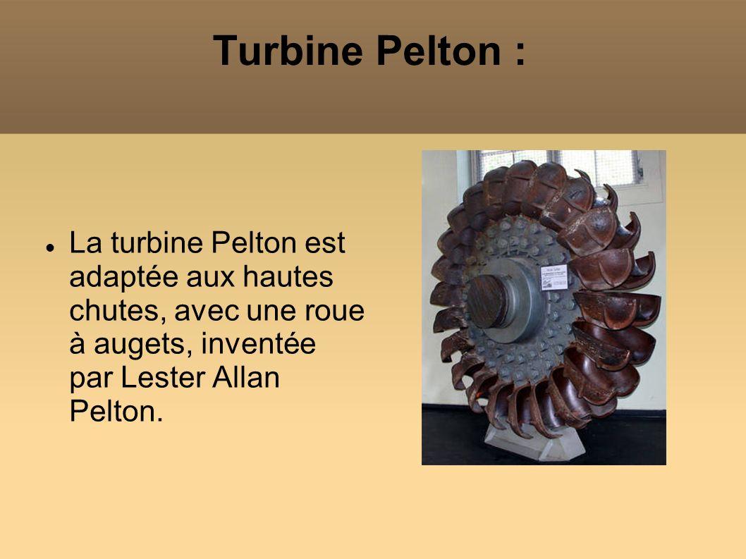 Turbine Pelton : La turbine Pelton est adaptée aux hautes chutes, avec une roue à augets, inventée par Lester Allan Pelton.