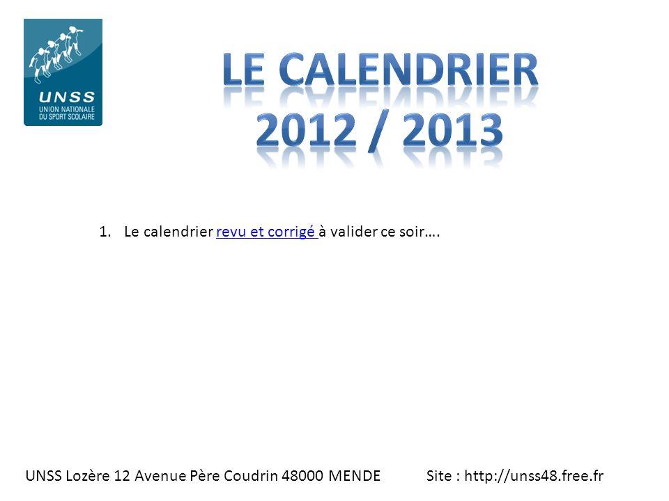 LE CALENDRIER 2012 / 2013 Le calendrier revu et corrigé à valider ce soir….