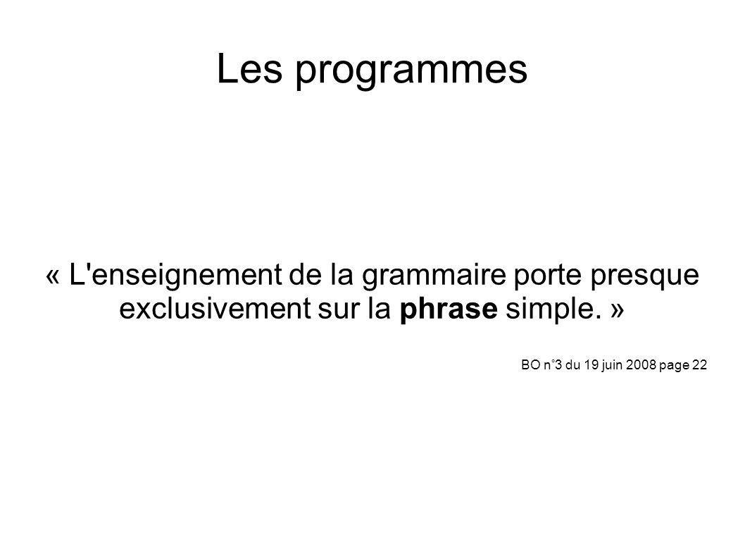 Les programmes« L enseignement de la grammaire porte presque exclusivement sur la phrase simple. » BO n°3 du 19 juin 2008 page 22.