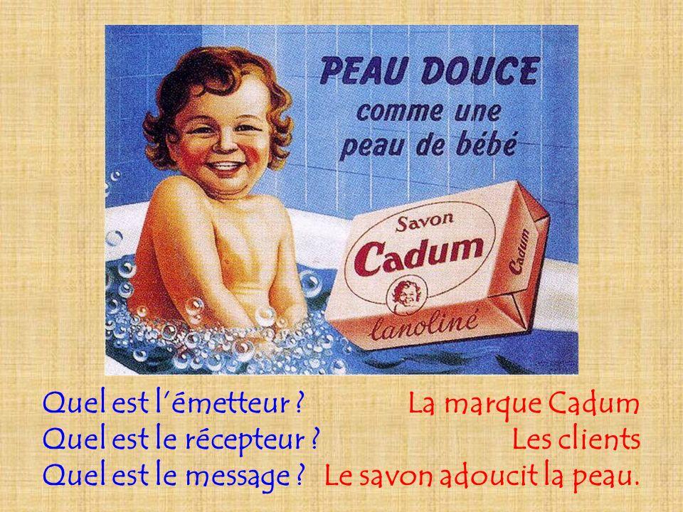 La marque Cadum Les clients. Le savon adoucit la peau. Quel est l'émetteur Quel est le récepteur