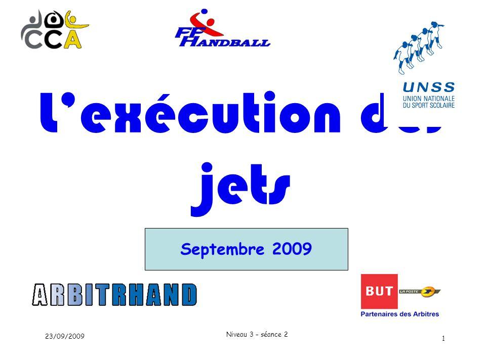 L'exécution des jets Septembre 2009 23/09/2009 Niveau 3 – séance 2