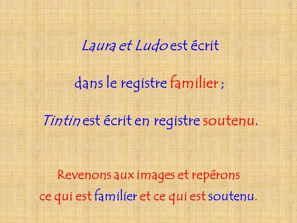 dans le registre familier ; Tintin est écrit en registre soutenu.