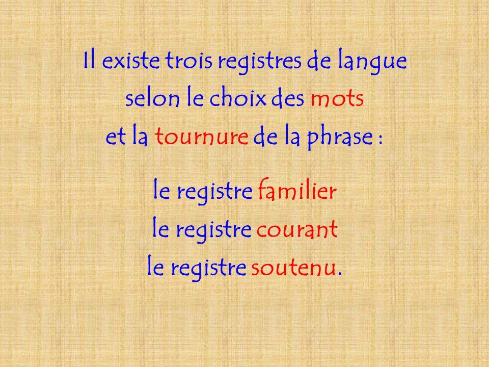 Il existe trois registres de langue et la tournure de la phrase :