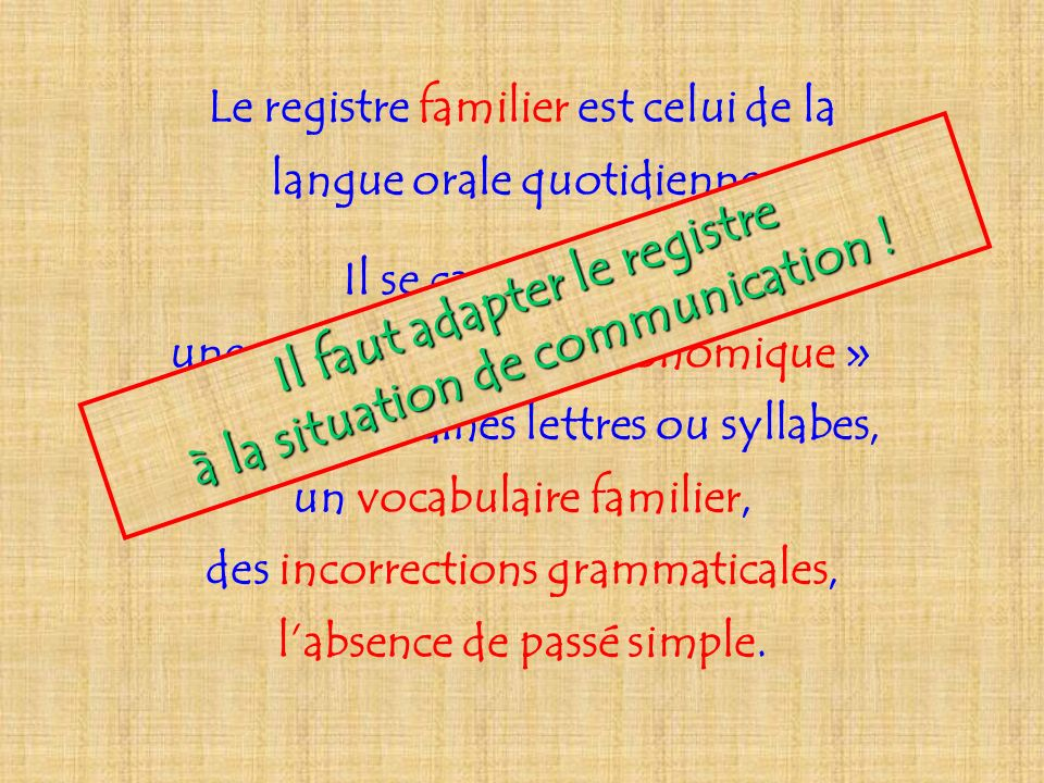 Il faut adapter le registre à la situation de communication !