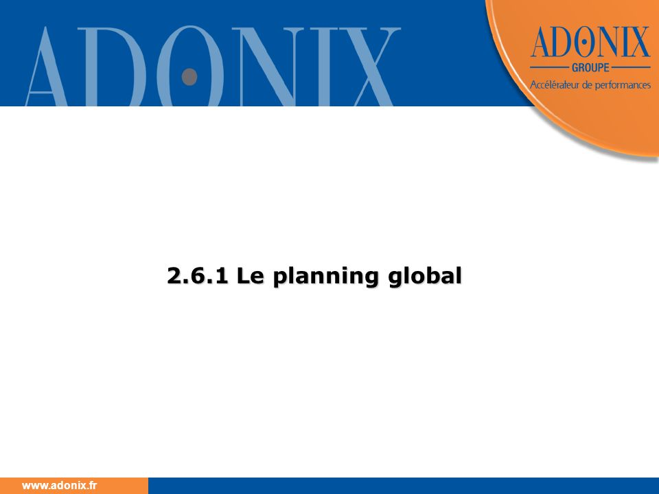 2.6.1 Le planning global
