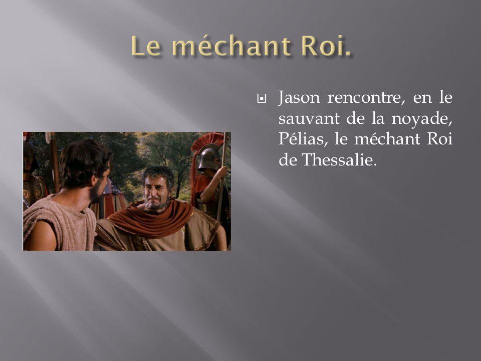 Le méchant Roi. Jason rencontre, en le sauvant de la noyade, Pélias, le méchant Roi de Thessalie.