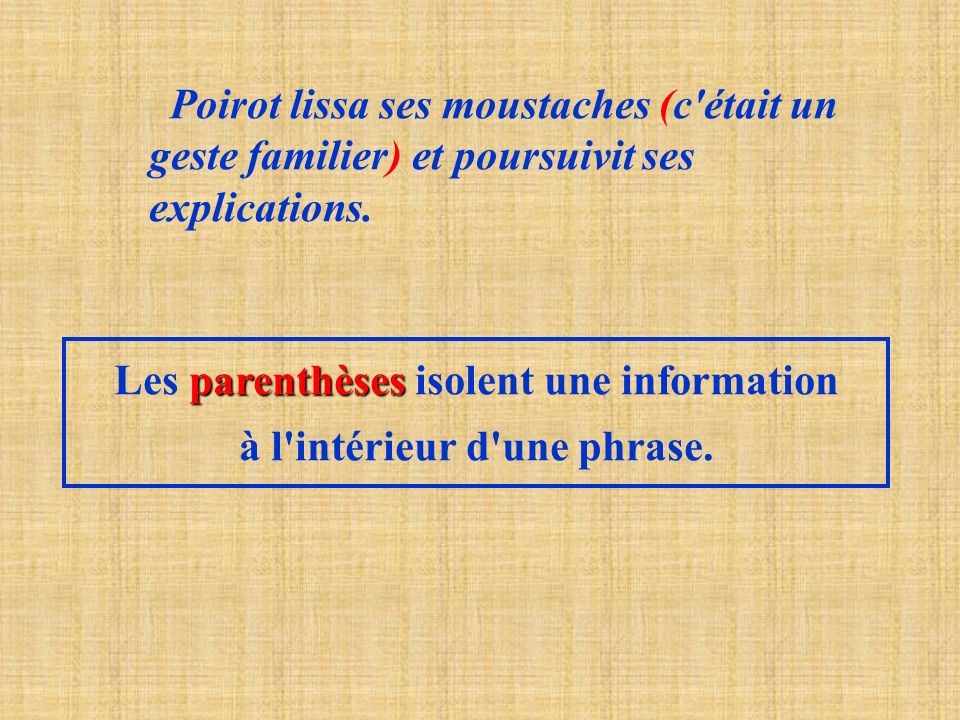 Les parenthèses isolent une information à l intérieur d une phrase.